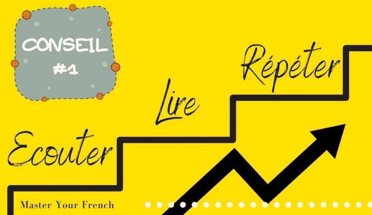 conseil pour apprendre le français: écouter lire répéter