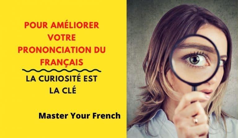 curiosité pour améliorer la prononciation en français