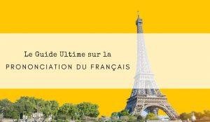 guide ultime sur la prononciation du français