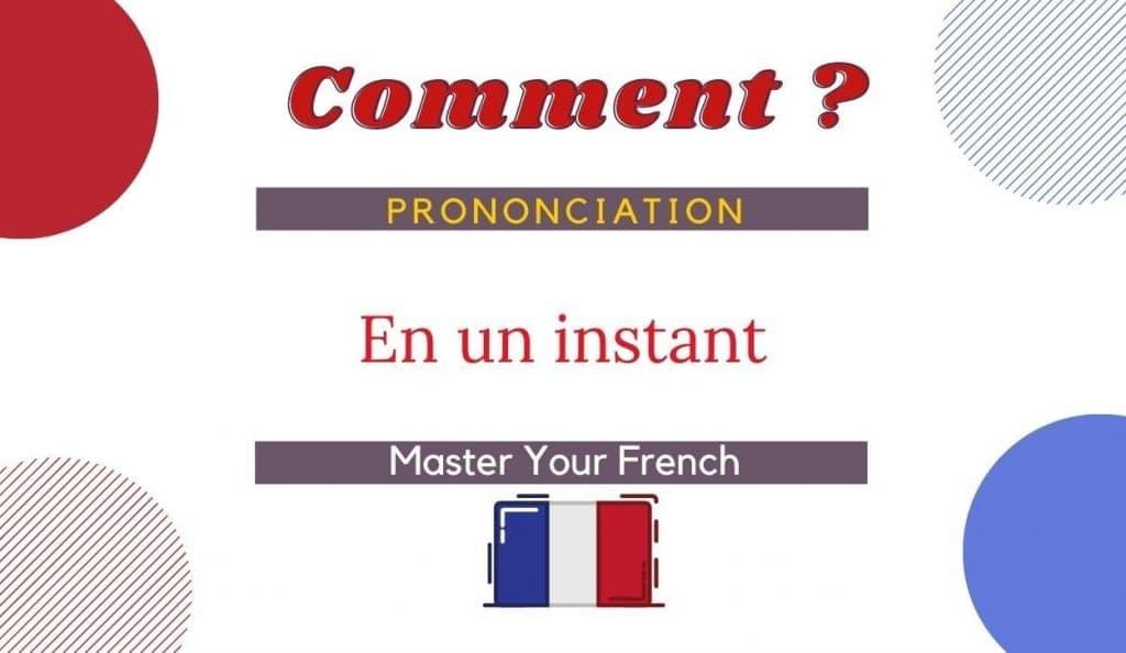 comment prononcer en un instant en français