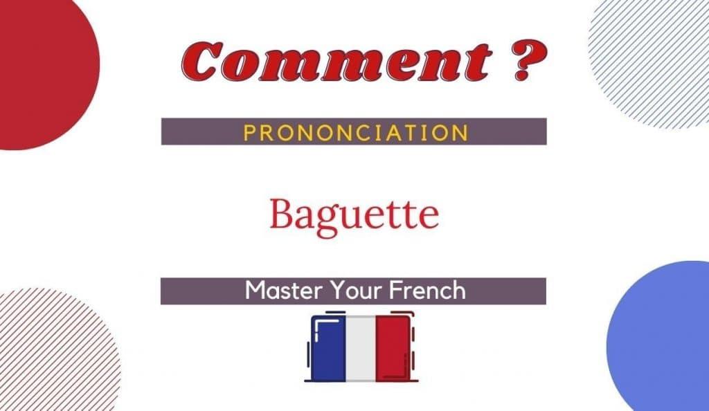 comment prononcer baguette en français