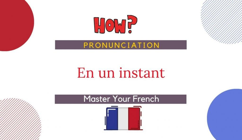 how to pronounce en un instant in french